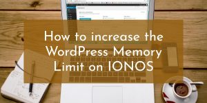 How to increase the WordPress Memory Limit on 1&1 IONOS